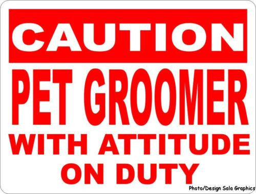 Caution Pet Groomer w/ Attitude on Duty Sign - Signs & Decals by SalaGraphics
