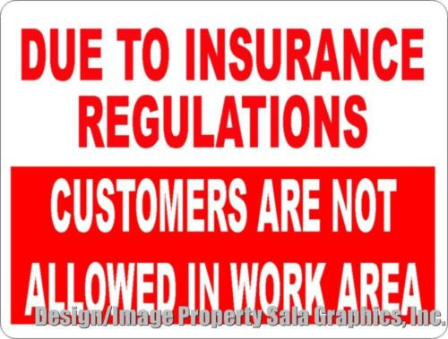 Due to Insurance Regulations Customers Not Allowed in Work Area Sign. - Signs & Decals by SalaGraphics