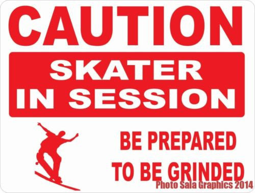Caution Skater in Session Prepare Be Grinded Sign - Signs & Decals by SalaGraphics