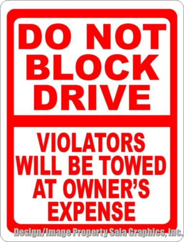 Do Not Block Drive Violators Towed Sign - Signs & Decals by SalaGraphics