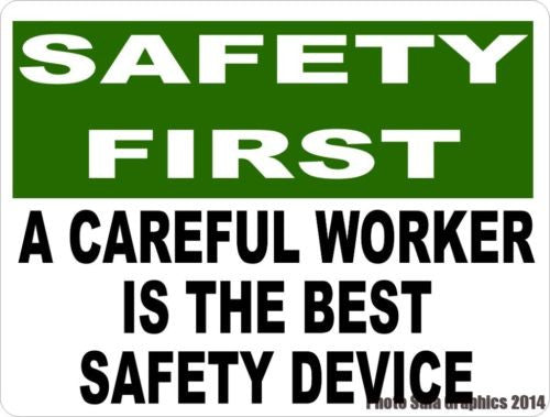 Safety First Careful Worker is the Best Device Sign - Signs & Decals by SalaGraphics