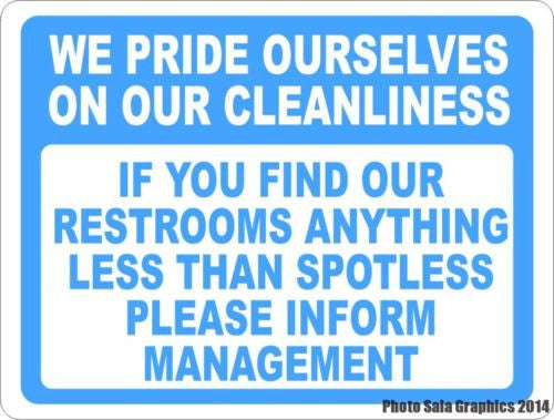 We Pride Ourselves on Cleanliness Please Inform Manager Bathroom Sign - Signs & Decals by SalaGraphics