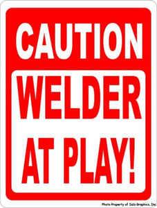 Caution Welder at Play Sign - Signs & Decals by SalaGraphics