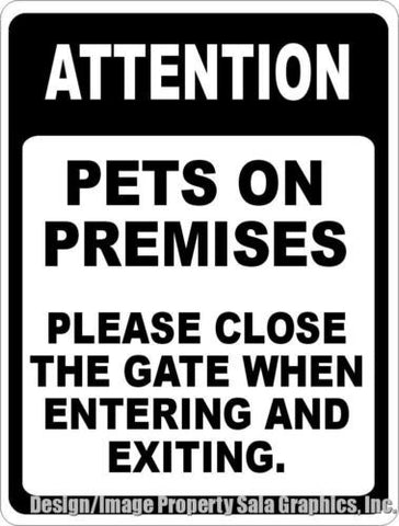 Attention Pets on Premises Please Close Gate when Entering Exiting Sign