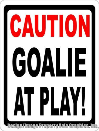 Caution Goalie at Play Sign - Signs & Decals by SalaGraphics