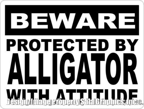 Beware Protected by Alligator w/Attitude Sign