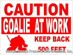 Caution Goalie at Work Keep Back Sign - Signs & Decals by SalaGraphics