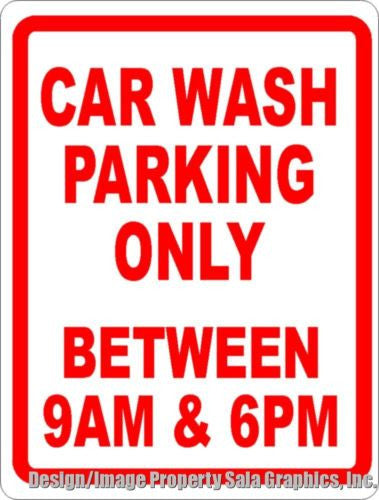 Car Wash Parking Only Between 9am 6pm Sign - Signs & Decals by SalaGraphics