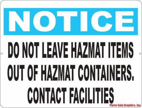 Notice Do Not Leave Hazmat Items out of Containers Contact Facilities Sign - Signs & Decals by SalaGraphics