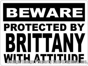 Beware Protected by Brittany w/Attitude Sign - Signs & Decals by SalaGraphics