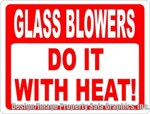 Glass Blowers Do It With Heat Sign - Signs & Decals by SalaGraphics
