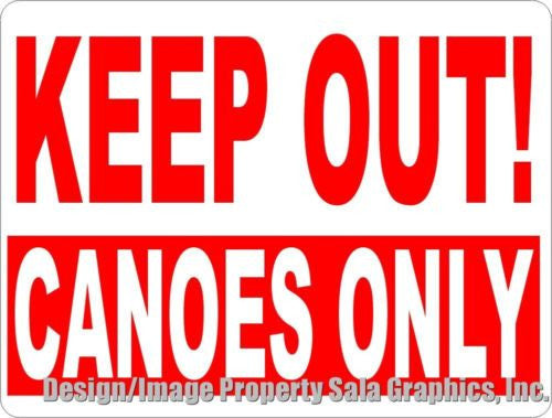 Keep Out Canoes Only Sign - Signs & Decals by SalaGraphics