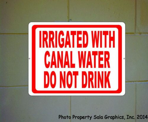 Irrigated w/ Canal Water Do Not Drink Sign - Signs & Decals by SalaGraphics