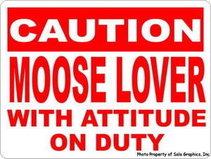 Caution Moose Lover w/ Attitude on Duty Sign - Signs & Decals by SalaGraphics