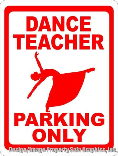 Dance Teacher Parking Only Sign - Signs & Decals by SalaGraphics