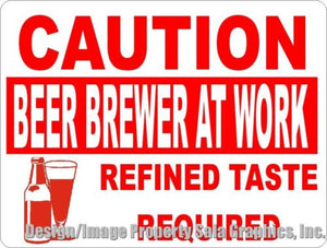 Caution Beer Brewer at Work Refined Taste Required Sign - Signs & Decals by SalaGraphics