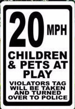 20 MPH Children & Pets at Play Violators Tag Reported Police Sign.