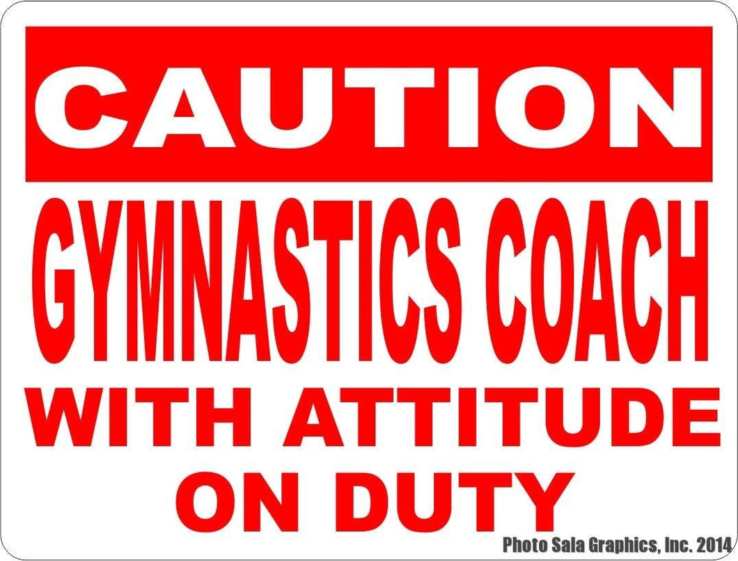 Caution Gymnastics Coach w/ Attitude on Duty Sign - Signs & Decals by SalaGraphics