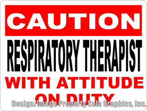 Caution Respiratory Therapist w/ Attitude on Duty Sign - Signs & Decals by SalaGraphics