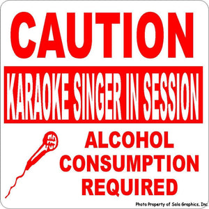 Caution Karaoke Singer in Session Alcohol Consumption Required Sign - Signs & Decals by SalaGraphics