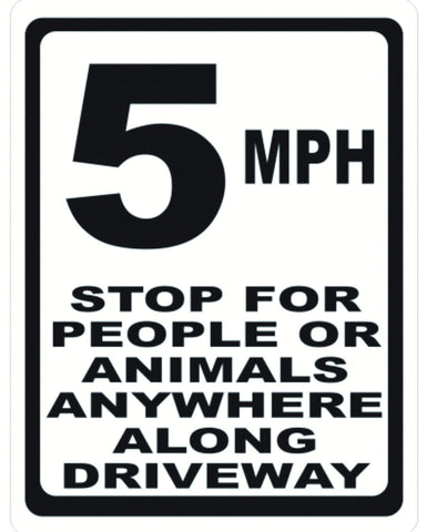 5 MPH Stop For People and Animals Anywhere Along the Driveway Sign