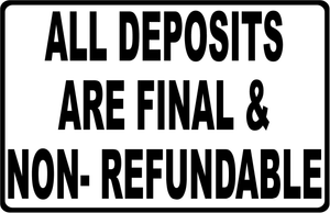All Deposits are Final & Non Refundable Sign