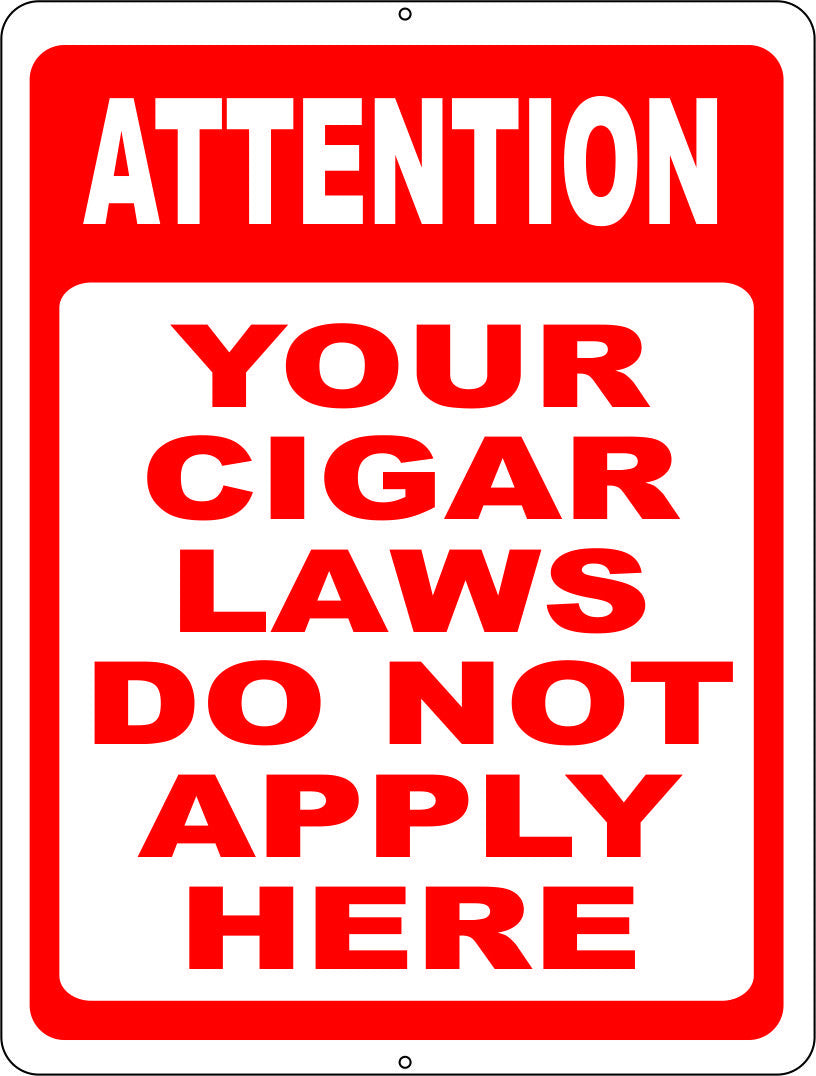 Attention Your Cigar Laws Do Not Apply Here Sign - Signs & Decals by SalaGraphics