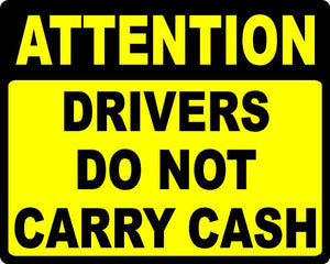 Attention Drivers Do Not Carry Cash Decal - Signs & Decals by SalaGraphics
