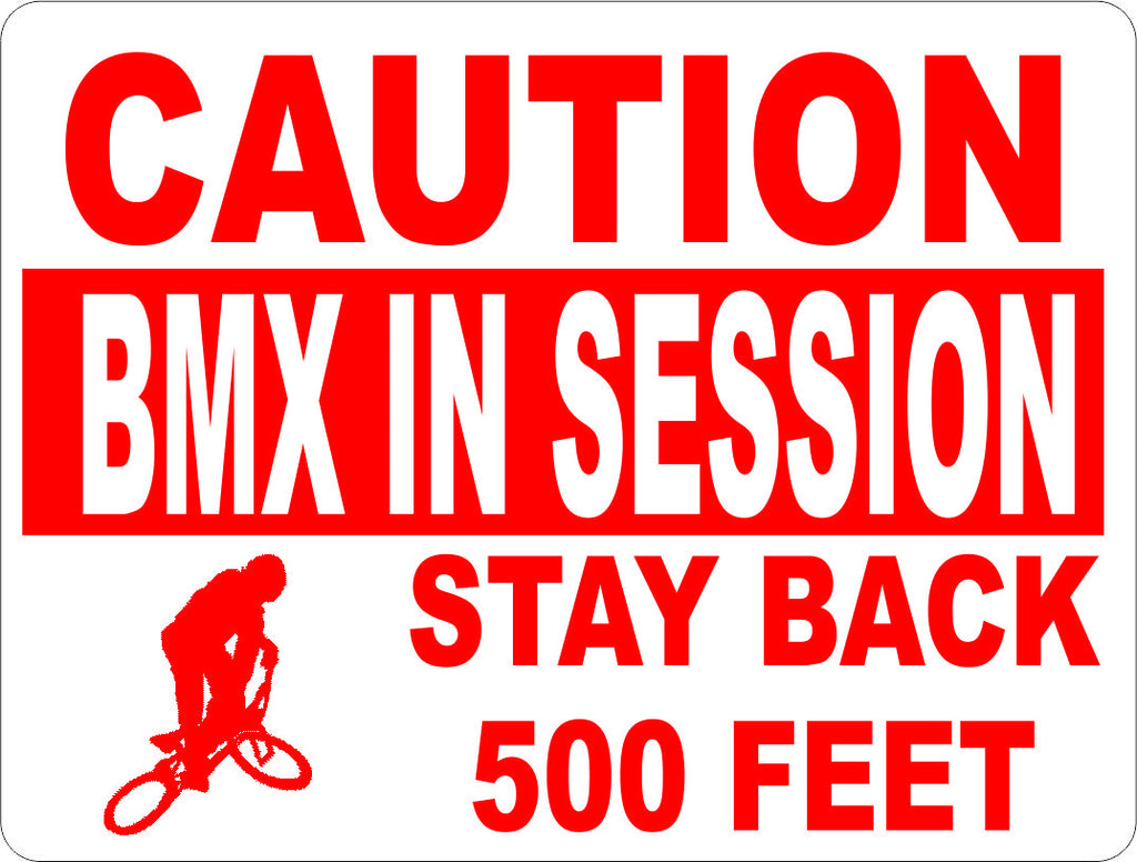 Caution BMX in Session Stay Back Sign - Signs & Decals by SalaGraphics