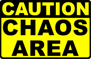 Caution Chaos Area Sign