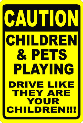 Caution Children & Pets Playing Sign. Drive Like They are Yours.