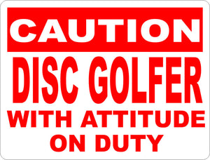 Caution Disc Golfer with Attitude on Duty Sign - Signs & Decals by SalaGraphics