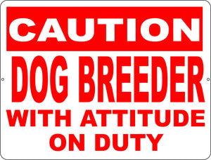 Caution Dog Breeder w/Attitude on Duty Sign - Signs & Decals by SalaGraphics