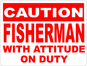 Caution Fisherman w/ Attitude on Duty Sign - Signs & Decals by SalaGraphics