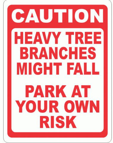 Caution Heavy Tree Branches Might Fall Park at Your Own Risk Sign