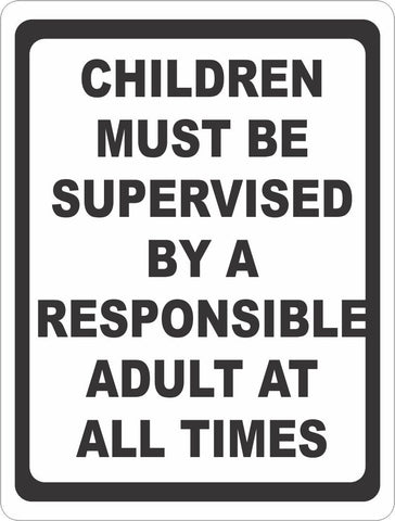 Children Must be Supervised by a Responsible Adult at All Times Sign