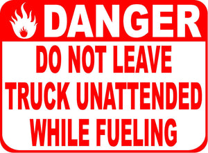Danger Do Not Leave Truck Unattended When Fueling Sign
