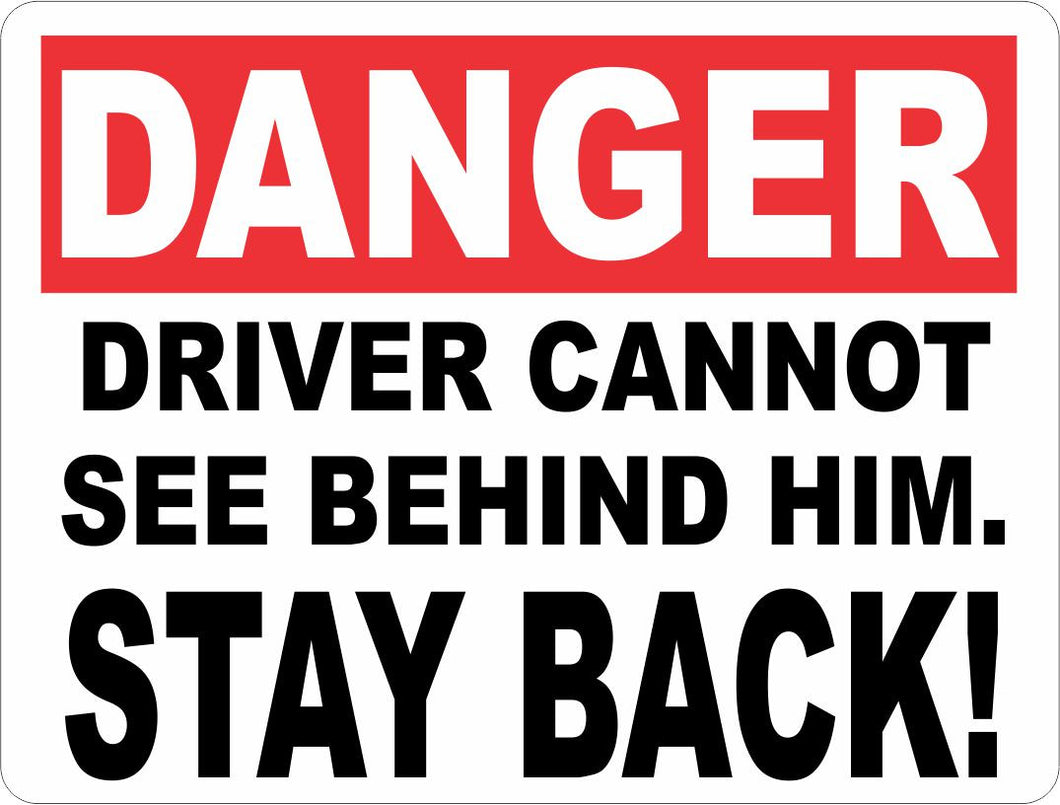 Danger Driver Cannot See Behind Him Stay Back Sign - Signs & Decals by SalaGraphics