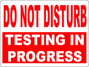 Do Not Disturb Testing in Progress Sign - Signs & Decals by SalaGraphics