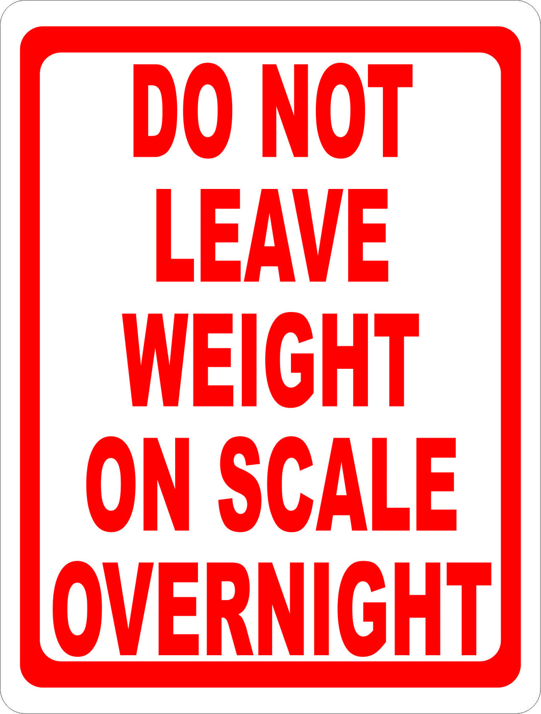 Do Not Leave Weight on Scale Overnight Sign - Signs & Decals by SalaGraphics
