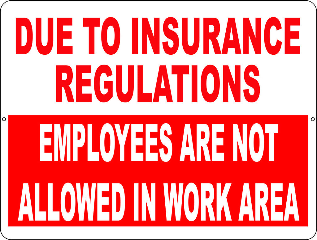 Due to Insurance Regulations Employees are Not Allowed in Work Area Sign - Signs & Decals by SalaGraphics