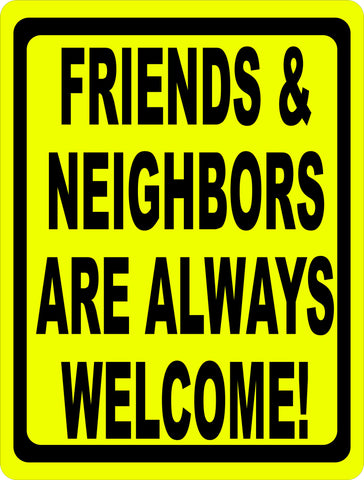 Friends & Neighbors are Always Welcome Sign