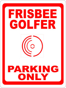Frisbee Golfer Parking Only Sign - Signs & Decals by SalaGraphics