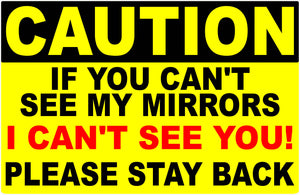 Caution If You Can't See my Mirrors I Can't See You Decal - Signs & Decals by SalaGraphics