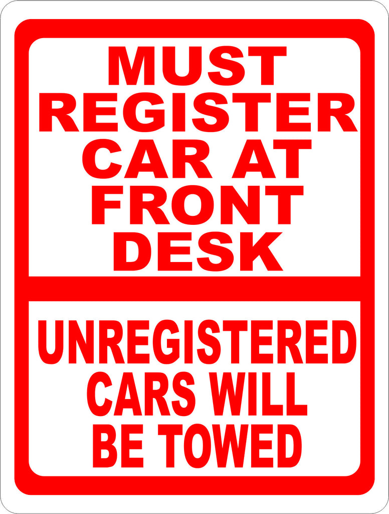 Must Register Car at Front Desk Unregistered Cars Will Be Towed Sign - Signs & Decals by SalaGraphics