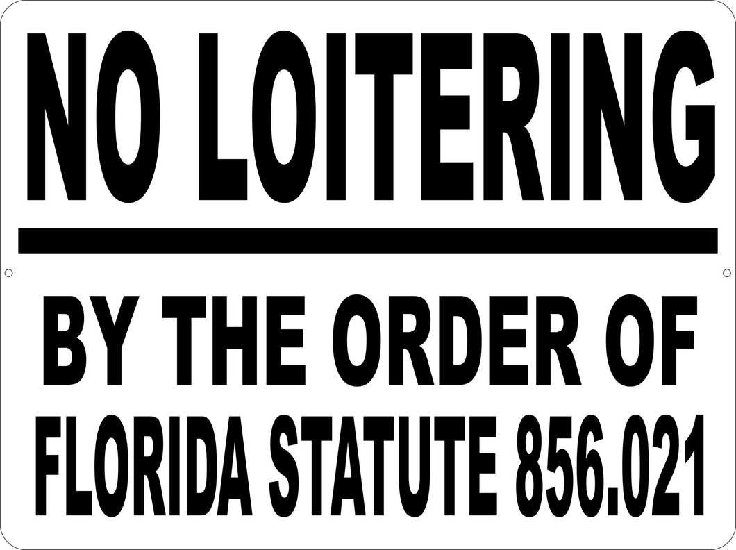 No Loitering by Order of Florida Statute 856.021 Sign
