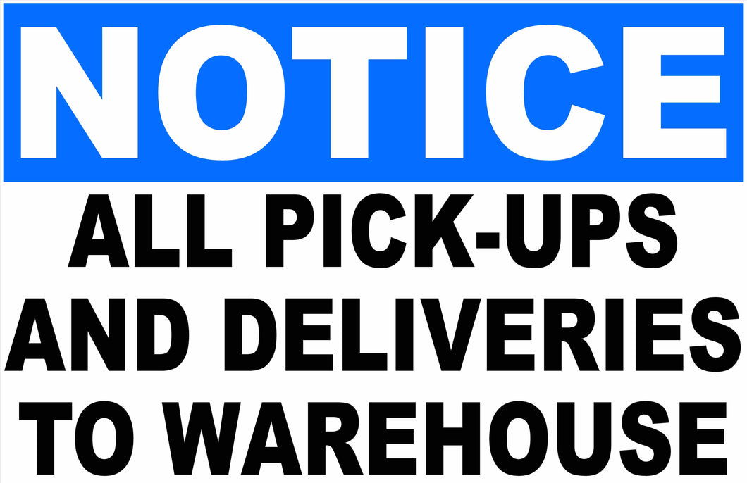 All Pickups anf Deliveries to Warehouse Sign by Sala Graphics