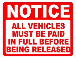 Notice All Vehicles Must Be Paid in Full Before Release Sign - Signs & Decals by SalaGraphics