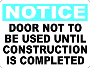 Notice Door Not to Be Used Until Construction Completed Sign - Signs & Decals by SalaGraphics