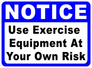 Notice Use Exercise Equipment at Your Own Risk Sign